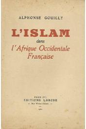 GOUILLY Alphonse - L'islam dans l'Afrique Occidentale Française