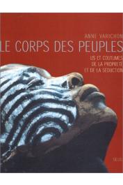 VARICHON Anne - Le Corps des peuples. Us et coutumes de la propreté et de la séduction