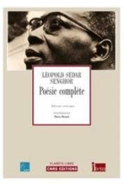 SENGHOR Léopold Sedar, BRUNEL Pierre (coordinateur de l'édition critique) - Poésie complète. Edition critique