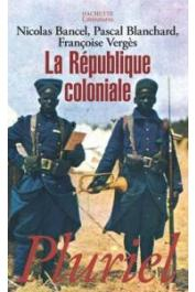 BANCEL Nicolas, BLANCHARD Pascal, VERGES Françoise - La République coloniale