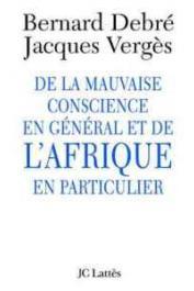 DEBRE Bernard, VERGES Jacques, BRANCA Eric (débat animé par) -  De la mauvaise conscience en général et de l'Afrique en particulier