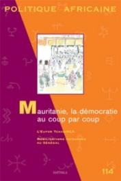 Politique Africaine - 114 / Mauritanie, la démocratie au coup par coup