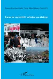 FOURCHARD Laurent, GOERG Odile, GOMEZ-PEREZ Muriel (sous la direction de) - Lieux de sociabilité urbaine en Afrique