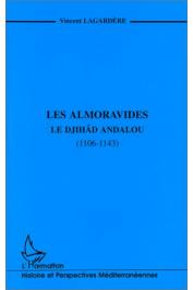 LAGARDERE Vincent - Les Almoravides. Le Djihâd andalou (1106-1143)