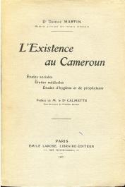 MARTIN Gustave (Docteur) - L'existence au Cameroun. Etudes sociales - Etudes médicales - Etudes d'hygiène et de prophylaxie