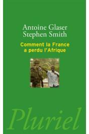 GLASER Antoine, SMITH Stephen - Comment la France a perdu l'Afrique (nouvelle édition 2014)