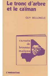 BELLONCLE Guy - Le tronc d'arbre et le caïman. carnets de brousse maliens. 1975-1979