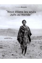 MARGOLIN François - Nous étions les seuls juifs au monde. Les juifs d'Ethiopie, de Gondar à Jérusalem