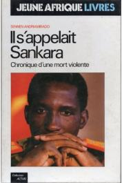 ANDRIAMIRADO Sennen - Il s'appelait Sankara. chronique d'une mort violente