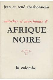 CHARBONNEAU Jean et René - Marchés et marchands d'Afrique noire