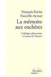 FAUVELLE-AYMAR François-Xavier - La mémoire aux enchères : L'idéologie afrocentriste à l'assaut de l'histoire