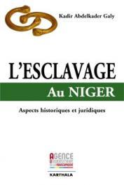 GALY Kadir Abdelkader - L'esclavage au Niger. Aspects historiques et juridiques