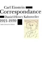 EINSTEIN Carl, KAHNWEILER Daniel-Henry - MEFFRE Liliane - Correspondance Carl Einstein - Daniel-Henry Kahnweiler 1921-1939
