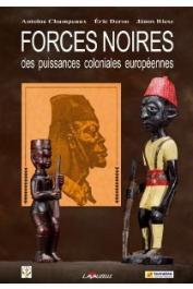 CHAMPEAUX Antoine, DEROO Eric, RIESZ Janos (sous la direction de) - Forces Noires des puissances coloniales européennes. Actes du Colloque organisé les 24 et 25 janvier 2008 à Metz