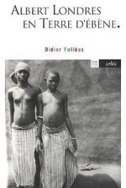 FOLLEAS Didier (texte), LONDRES Albert (photos) - Albert Londres en Terre d'ébène