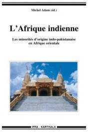 ADAM Michel (sous la direction de) - L'Afrique indienne. Les minorités d'origine indo-pakistanaise en Afrique orientale