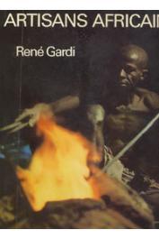 GARDI René - Artisans africains, rencontres et choses vues en Afrique occidentale