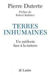 DUTERTE Pierre (Docteur) - Terres inhumaines. Un médecin face à la torture