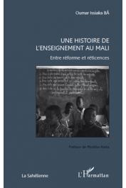BA Oumar Issiaka - Une histoire de l'enseignement au Mali. Entre réforme et réticences