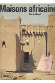 GARDI René - Maisons africaines. L'art traditionnel de bâtir en Afrique Occidentale