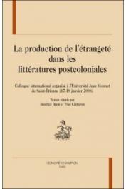 BIJONET Béatrice, CLAVARON Yves (textes réunis par) - La production de l'étrangeté dans les littératures postcoloniales. Colloque International organisé à l'Université Jean Monnet de Saint-Etienne (17-18 janvier 2008)