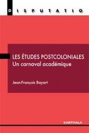 BAYART Jean-François - Les études postcoloniales. Un carnaval académique