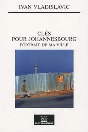 VLADISLAVIC Ivan - Clés pour Johannesbourg. Portrait de ma ville