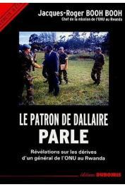 BOOH BOOH Jacques-Roger - Le patron de Dallaire parle: Révélations sur les dérives d'un général de l'ONU au Rwanda