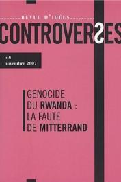 Controverses - 06 - Génocide du Rwanda : la faute de Mitterrand