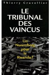 CRUVELLIER Thierry - Le tribunal des vaincus. Un Nuremberg pour le Rwanda ?