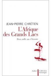 CHRETIEN Jean-Pierre - L'Afrique des Grands Lacs: Deux mille ans d'histoire
