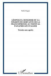 DIAGNE Pathé - Léopold Sédar Senghor ou la négritude servante de la Francophonie au Festival Panafricain d'Alger. Trente ans après