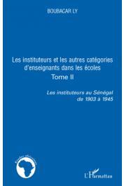 LY Boubacar -  Les instituteurs au Sénégal de 1903 à 1945. Tome 2: Les instituteurs et les autres catégories d'enseignants dans les écoles