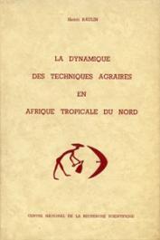 RAULIN Henri - La dynamique des techniques agraires en Afrique tropicale du Nord