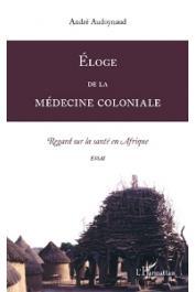 AUDOYNAUD André - Eloge de la médecine coloniale. Regard sur la médecine en Afrique. Essai