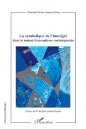 ATANGANA KOUNA Christophe Désiré - La symbolique de l'immigré dans le roman francophone contemporain
