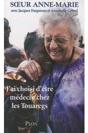 ANNE-MARIE Sœur (Anne-Marie Javouhey), DUQUESNE Jacques, CAYROL Annabelle - J'ai choisi d'être médecin chez les Touaregs
