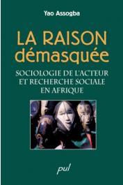 ASSOGBA Yao - La raison démasquée: Sociologie de l'acteur et recherche sociale en Afrique
