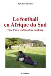 CUBIZOLLES Sylvain - Le Football en Afrique du Sud. Vécu d'un township au Cap occidental