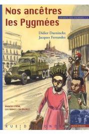 DAENINCKX Didier, FERRANDEZ Jacques - Enfants des colonies: Années 50, la France coloniale - Tome I, Nos ancêtres les pygmées