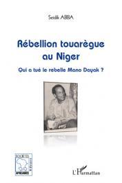 ABBA Seidik - Rébellion touarègue au Niger. Qui a tué le rebelle Mano Dayak ?