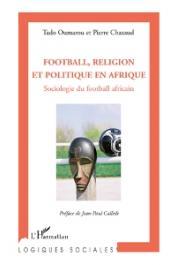 CHAZAUD Pierre, OUMAROU Tado - Football, religion et politique en Afrique. Sociologie du football africain