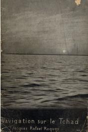 ROQUES Jacques-Rafael - Première traversée du Lac Tchad en vedette automobile de Bosso à Fort Lamy (janvier-février 1938)
