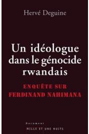 DEGUINE Hervé - Un idéologue dans le génocide rwandais. Enquête sur Ferdinand Nahimana