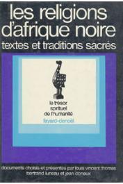 THOMAS Louis-Vincent, LUNEAU René - Les religions d'Afrique Noire. Textes et traditions sacrées