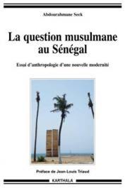 SECK Abdourahmane - La question musulmane au Sénégal. Essai d'anthropologie d'une nouvelle modernité