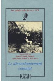 Cahiers de la SIELEC ; 06, DURAND Jean-François, SEILLAN Jean-Marie, SEVRY Jean (textes réunis par) - Le désenchantement colonial