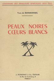 BOISBOISSEL Yves de - Peaux noires, coeurs blancs. Autour d'un Centenaire (1854 - 1954). Sous les couleurs de France et le fanion de Mangin