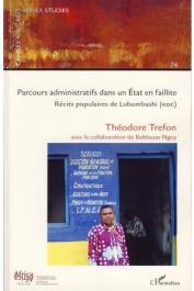 TREFON Théodore, NGOY Balthazar (avec la collaboration de) - Parcours administratifs dans un Etat en faillite. Récits populaires de Lubumbashi (RDC)