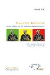 SOW Abdoul - Mamadou Racine Sy. Premier capitaine noir des Tirailleurs sénégalais (1838-1902)